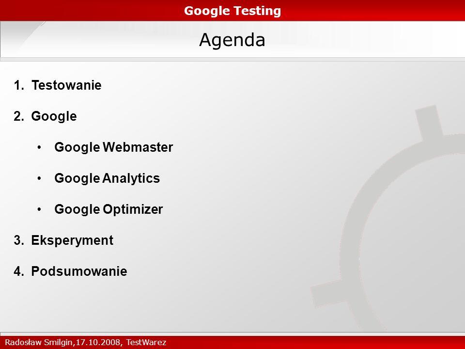 Agenda 1.Testowanie 2.Google Google Webmaster Google Analytics Google Optimizer 3.Eksperyment 4.Podsumowanie Google Testing Radosław Smilgin,17.10.2008, TestWarez