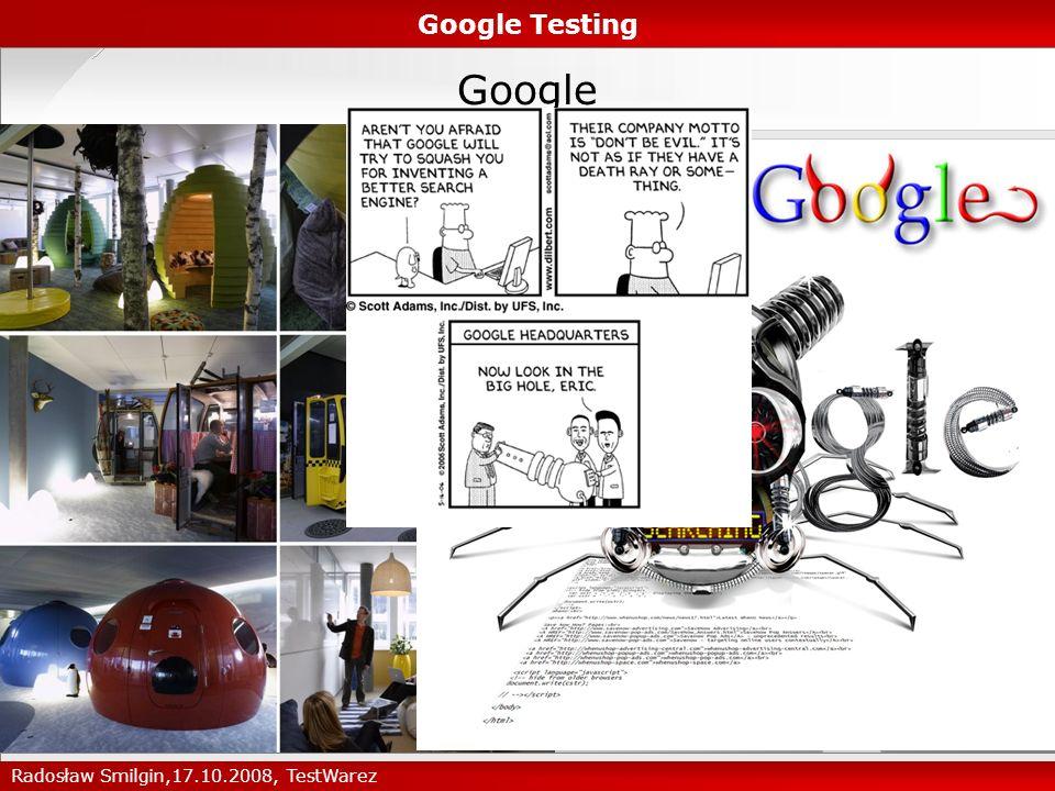Google Google Testing Radosław Smilgin,17.10.2008, TestWarez