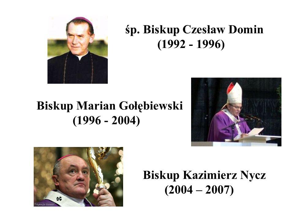 Biskup Kazimierz Nycz (2004 – 2007) śp. Biskup Czesław Domin (1992 - 1996) Biskup Marian Gołębiewski (1996 - 2004)