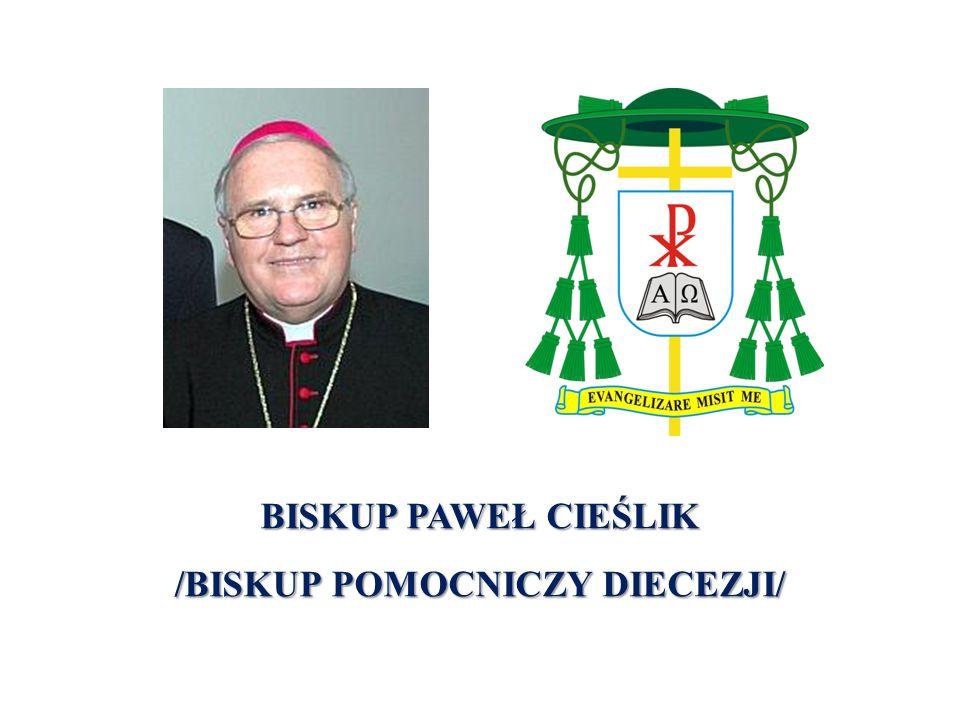 BISKUP PAWEŁ CIEŚLIK /BISKUP POMOCNICZY DIECEZJI/