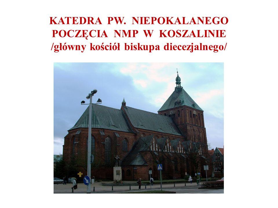 KATEDRA PW. NIEPOKALANEGO POCZĘCIA NMP W KOSZALINIE /główny kościół biskupa diecezjalnego/