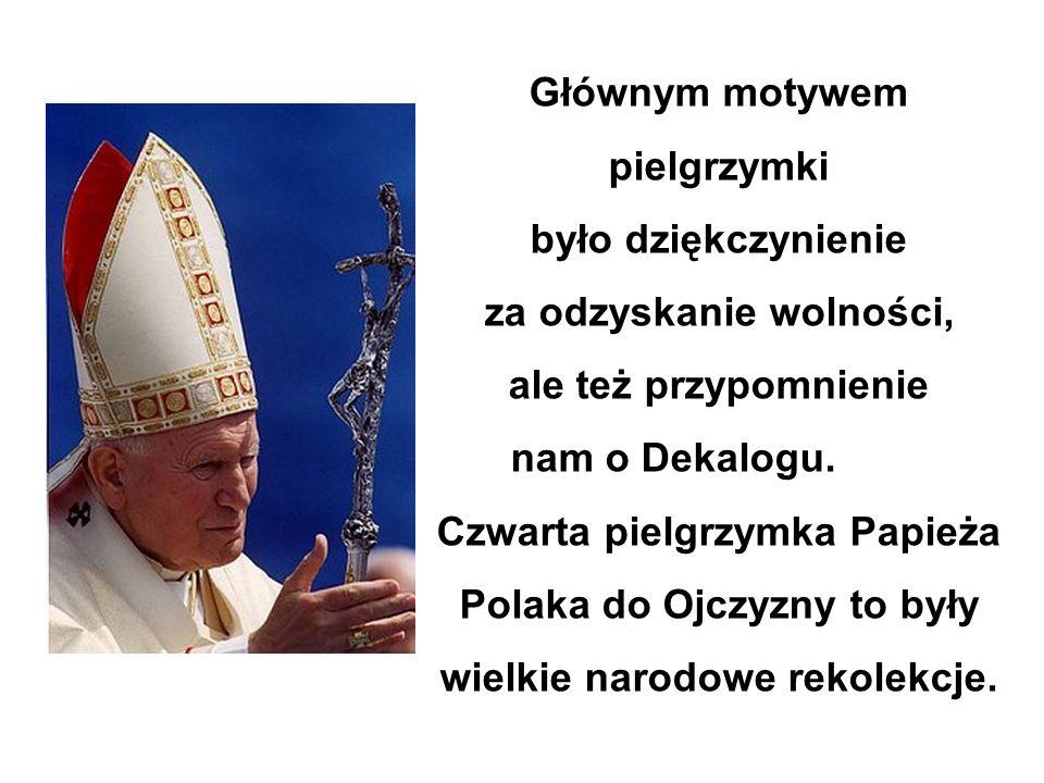 Głównym motywem pielgrzymki było dziękczynienie za odzyskanie wolności, ale też przypomnienie nam o Dekalogu. Czwarta pielgrzymka Papieża Polaka do Oj