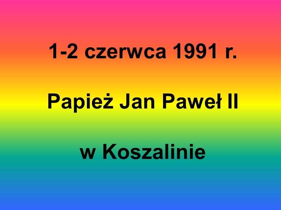1-2 czerwca 1991 r. Papież Jan Paweł II w Koszalinie