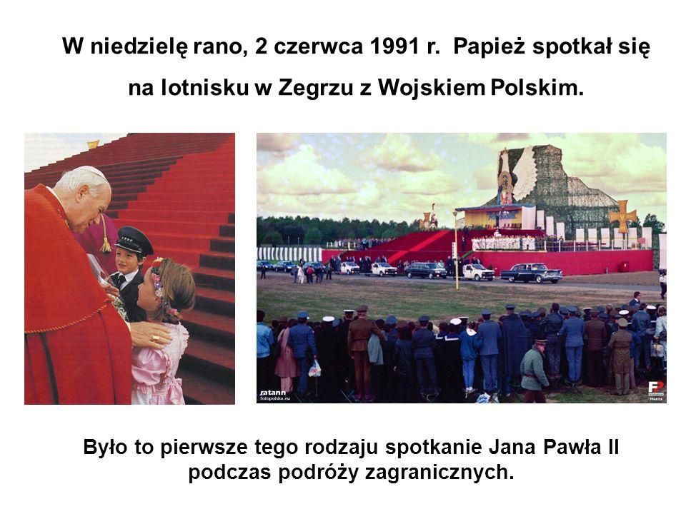 W niedzielę rano, 2 czerwca 1991 r. Papież spotkał się na lotnisku w Zegrzu z Wojskiem Polskim. Było to pierwsze tego rodzaju spotkanie Jana Pawła II
