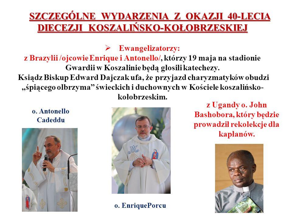 SZCZEGÓLNE WYDARZENIA Z OKAZJI 40-LECIA DIECEZJI KOSZALIŃSKO-KOŁOBRZESKIEJ Ewangelizatorzy: z Brazylii /ojcowie Enrique i Antonello/, którzy 19 maja n