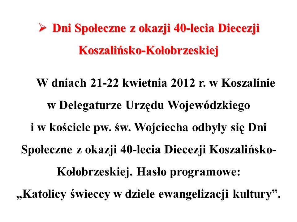 Dni Społeczne z okazji 40-lecia Diecezji Koszalińsko-Kołobrzeskiej Dni Społeczne z okazji 40-lecia Diecezji Koszalińsko-Kołobrzeskiej W dniach 21-22 k
