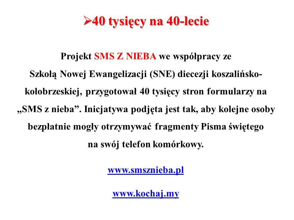 40 tysięcy na 40-lecie 40 tysięcy na 40-lecie Projekt SMS Z NIEBA we współpracy ze Szkołą Nowej Ewangelizacji (SNE) diecezji koszalińsko- kołobrzeskie