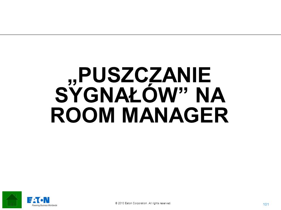 101 © 2010 Eaton Corporation. All rights reserved. PUSZCZANIE SYGNAŁÓW NA ROOM MANAGER