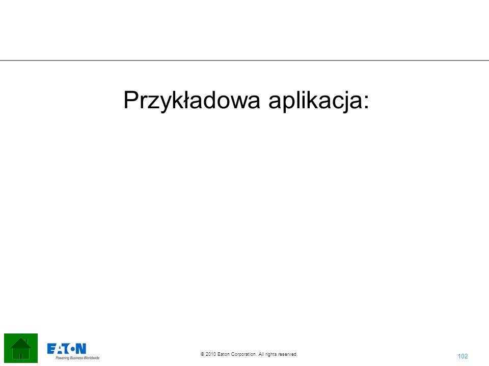 102 © 2010 Eaton Corporation. All rights reserved. Przykładowa aplikacja: