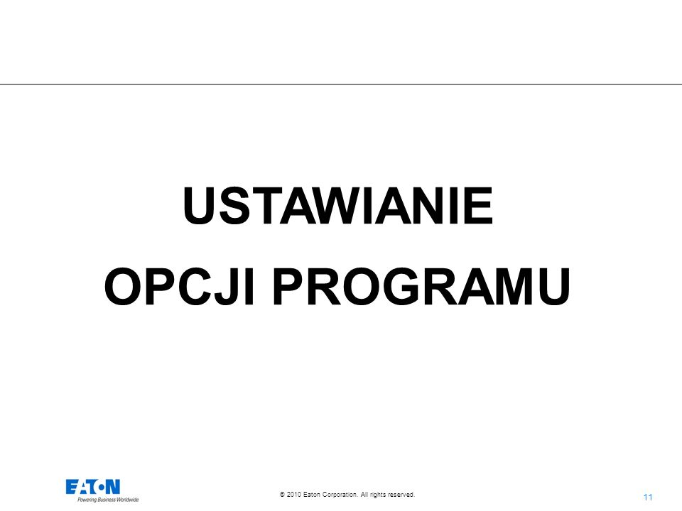 11 © 2010 Eaton Corporation. All rights reserved. USTAWIANIE OPCJI PROGRAMU