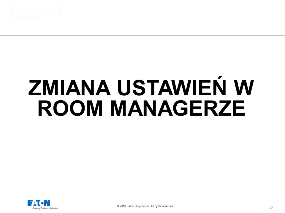 36 © 2010 Eaton Corporation. All rights reserved. ZMIANA USTAWIEŃ W ROOM MANAGERZE
