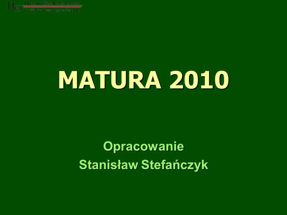 MATURA 2010 Opracowanie Stanisław Stefańczyk