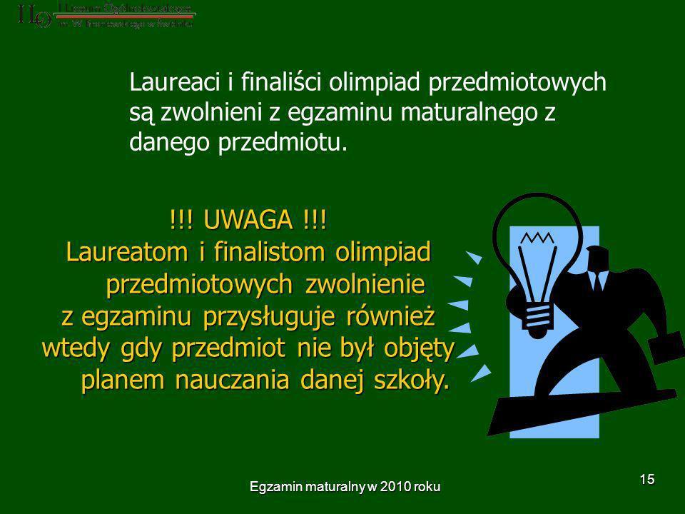 Egzamin maturalny w 2010 roku 15 Laureaci i finaliści olimpiad przedmiotowych są zwolnieni z egzaminu maturalnego z danego przedmiotu.