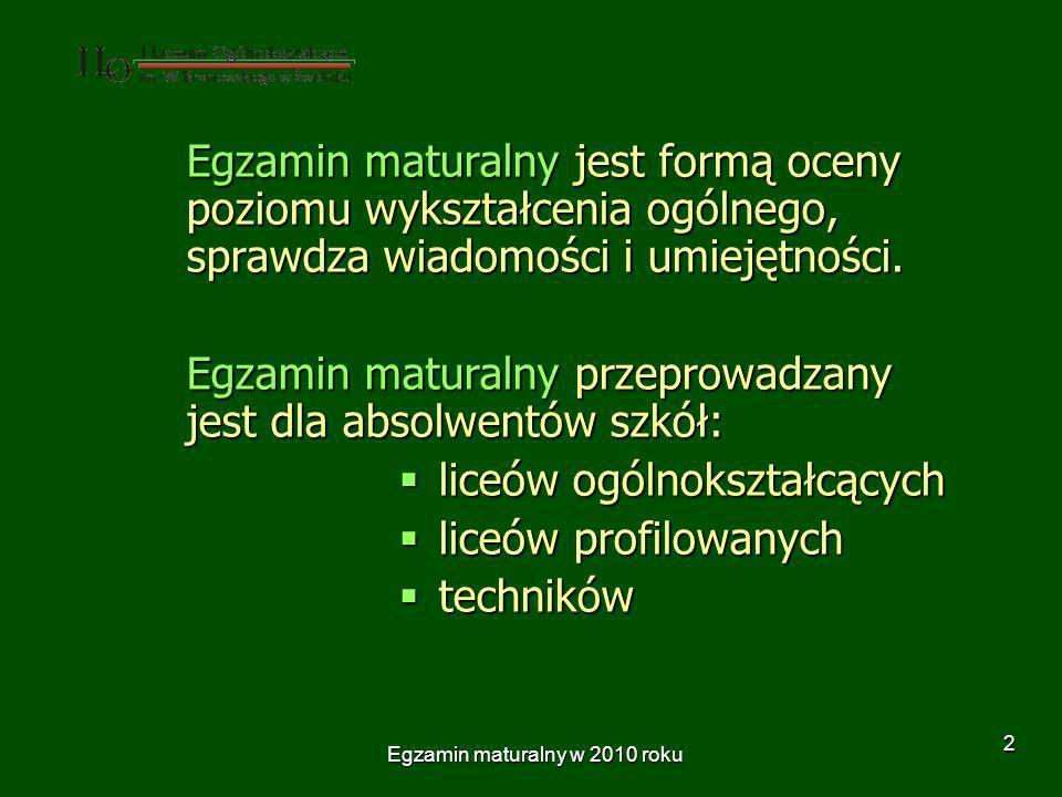 Egzamin maturalny w 2010 roku 3 Egzamin maturalny przeprowadza się jeden raz w roku, w okresie od maja do września.