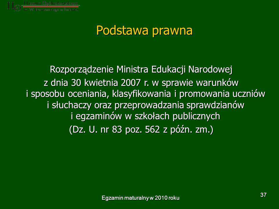 Egzamin maturalny w 2010 roku 37 Rozporządzenie Ministra Edukacji Narodowej z dnia 30 kwietnia 2007 r.