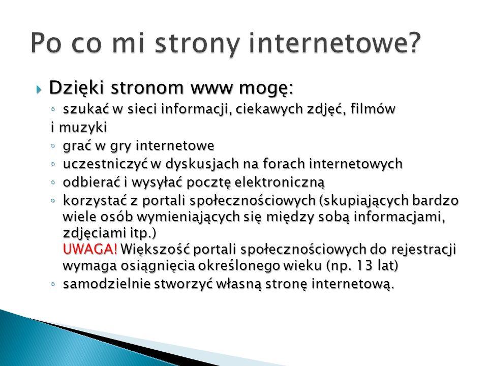 Dzięki stronom www mogę: Dzięki stronom www mogę: szukać w sieci informacji, ciekawych zdjęć, filmów szukać w sieci informacji, ciekawych zdjęć, filmó