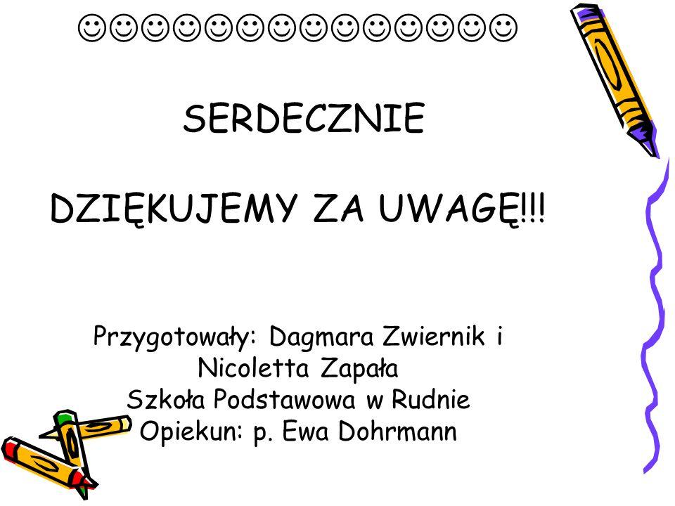 SERDECZNIE DZIĘKUJEMY ZA UWAGĘ!!! Przygotowały: Dagmara Zwiernik i Nicoletta Zapała Szkoła Podstawowa w Rudnie Opiekun: p. Ewa Dohrmann