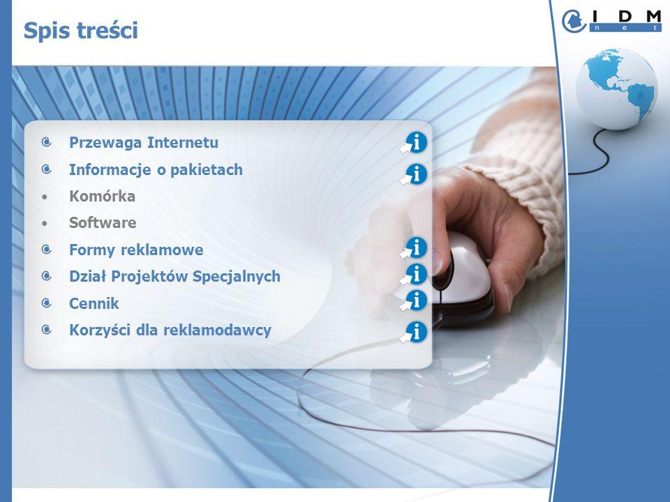 Spis treści Przewaga Internetu Informacje o pakietach Komórka Software Formy reklamowe Dział Projektów Specjalnych Cennik Korzyści dla reklamodawcy
