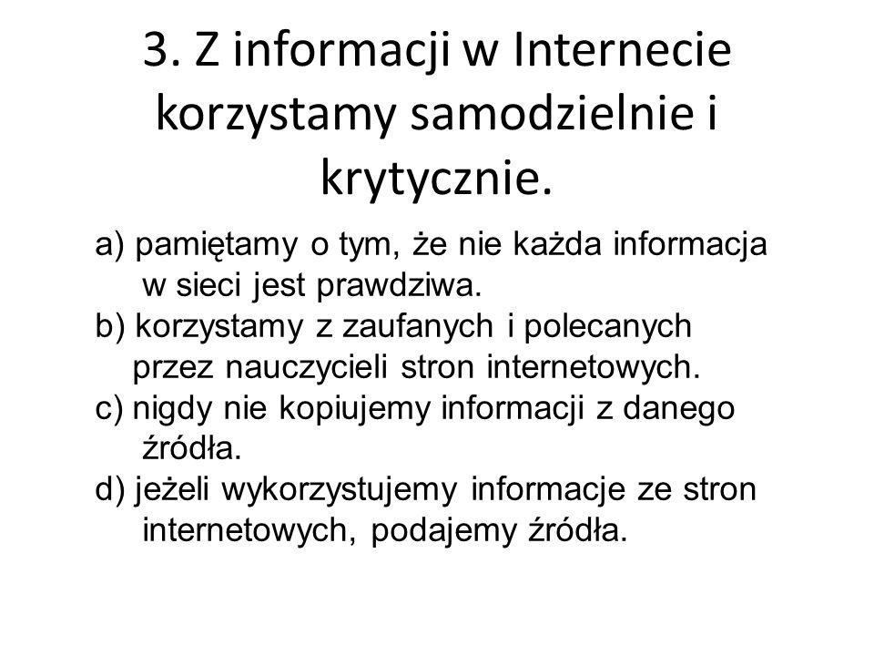 3. Z informacji w Internecie korzystamy samodzielnie i krytycznie. a) pamiętamy o tym, że nie każda informacja w sieci jest prawdziwa. b) korzystamy z