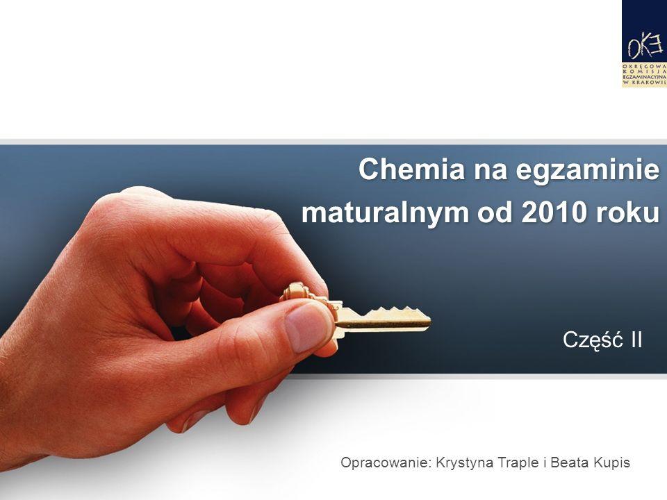 Chemia na egzaminie maturalnym od 2010 roku Opracowanie: Krystyna Traple i Beata Kupis Część II