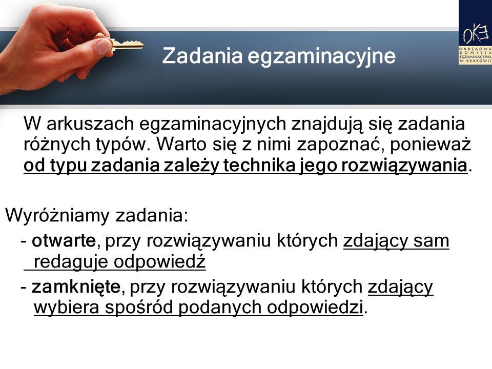 Zadania egzaminacyjne W arkuszach egzaminacyjnych znajdują się zadania różnych typów. Warto się z nimi zapoznać, ponieważ od typu zadania zależy techn