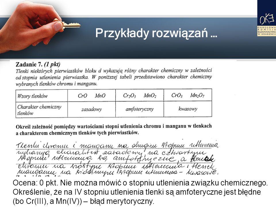 Przykłady rozwiązań … Ocena: 0 pkt. Nie można mówić o stopniu utlenienia związku chemicznego. Określenie, że na IV stopniu utlenienia tlenki są amfote