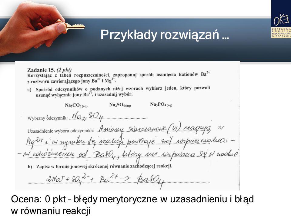 Ocena: 0 pkt – błędy merytoryczne w uzasadnieniu i błąd w równaniu reakcji