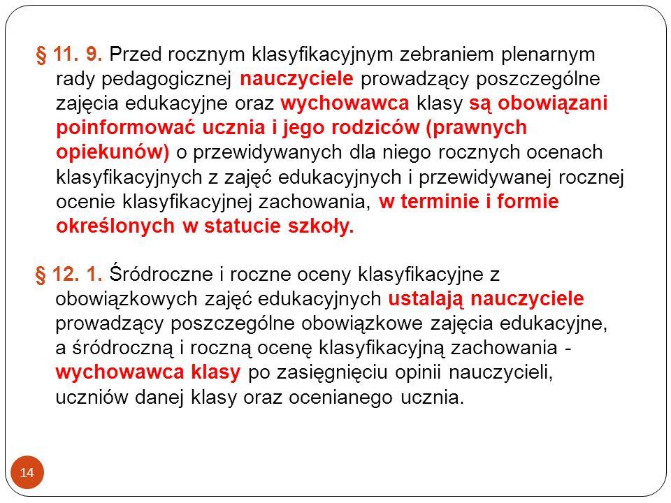14 § 11. 9. Przed rocznym klasyfikacyjnym zebraniem plenarnym rady pedagogicznej nauczyciele prowadzący poszczególne zajęcia edukacyjne oraz wychowawc