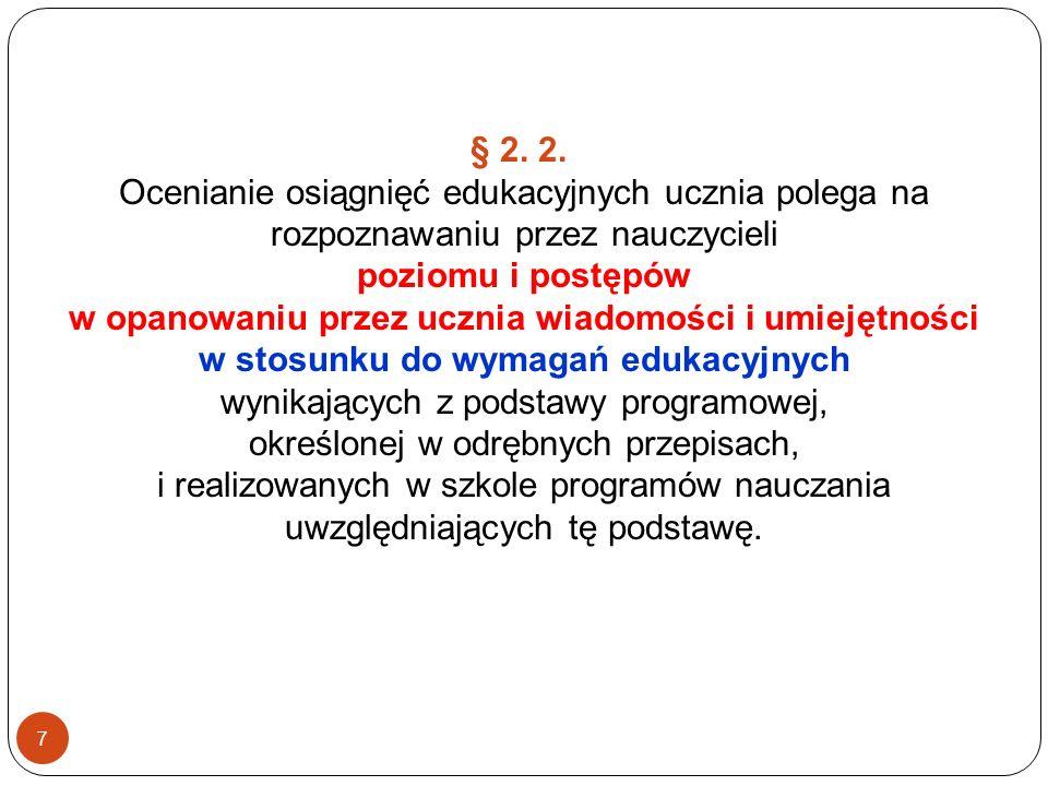 7 § 2. 2. Ocenianie osiągnięć edukacyjnych ucznia polega na rozpoznawaniu przez nauczycieli poziomu i postępów w opanowaniu przez ucznia wiadomości i