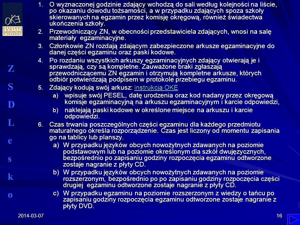 2014-03-0716 1. O wyznaczonej godzinie zdający wchodzą do sali według kolejności na liście, po okazaniu dowodu tożsamości, a w przypadku zdających spo