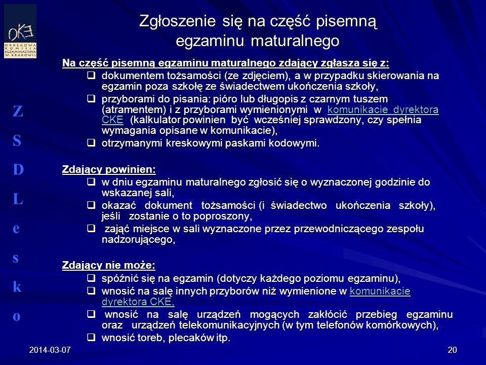 2014-03-0720 Zgłoszenie się na część pisemną egzaminu maturalnego Na część pisemną egzaminu maturalnego zdający zgłasza się z: dokumentem tożsamości (