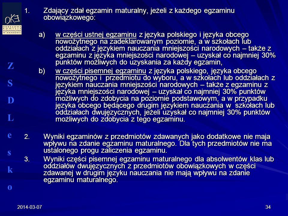 2014-03-0734 1. Zdający zdał egzamin maturalny, jeżeli z każdego egzaminu obowiązkowego: a)w części ustnej egzaminu z języka polskiego i języka obcego