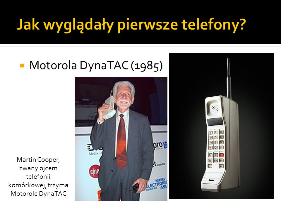 Motorola DynaTAC (1985) Martin Cooper, zwany ojcem telefonii komórkowej, trzyma Motorolę DynaTAC