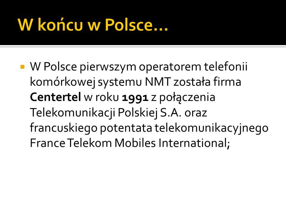 W Polsce pierwszym operatorem telefonii komórkowej systemu NMT została firma Centertel w roku 1991 z połączenia Telekomunikacji Polskiej S.A. oraz fra