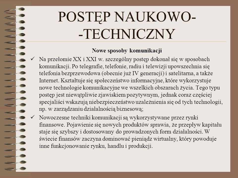 POSTĘP NAUKOWO- -TECHNICZNY Nowe sposoby komunikacji Na przełomie XX i XXI w. szczególny postęp dokonał się w sposobach komunikacji. Po telegrafie, te