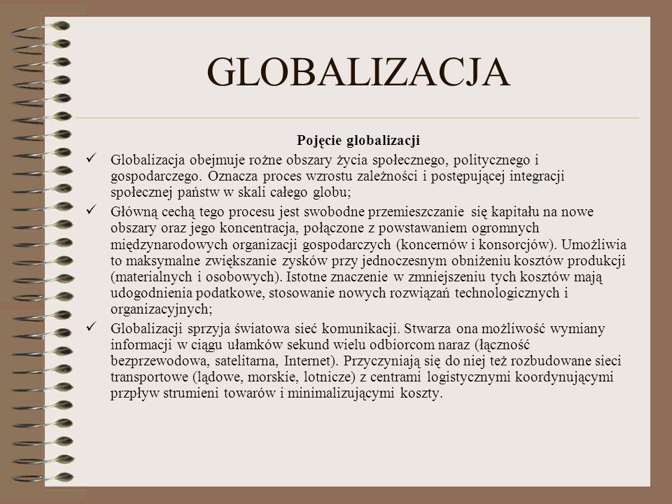 GLOBALIZACJA Pojęcie globalizacji Globalizacja obejmuje rożne obszary życia społecznego, politycznego i gospodarczego. Oznacza proces wzrostu zależnoś