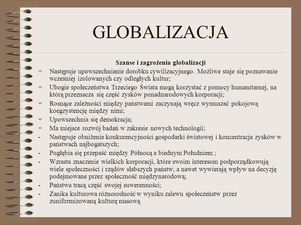 GLOBALIZACJA Szanse i zagrożenia globalizacji +Następuje upowszechnianie dorobku cywilizacyjnego. Możliwe staje się poznawanie wcześniej izolowanych c