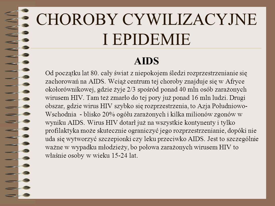 CHOROBY CYWILIZACYJNE I EPIDEMIE AIDS Od początku lat 80. cały świat z niepokojem śledzi rozprzestrzenianie się zachorowań na AIDS. Wciąż centrum tej