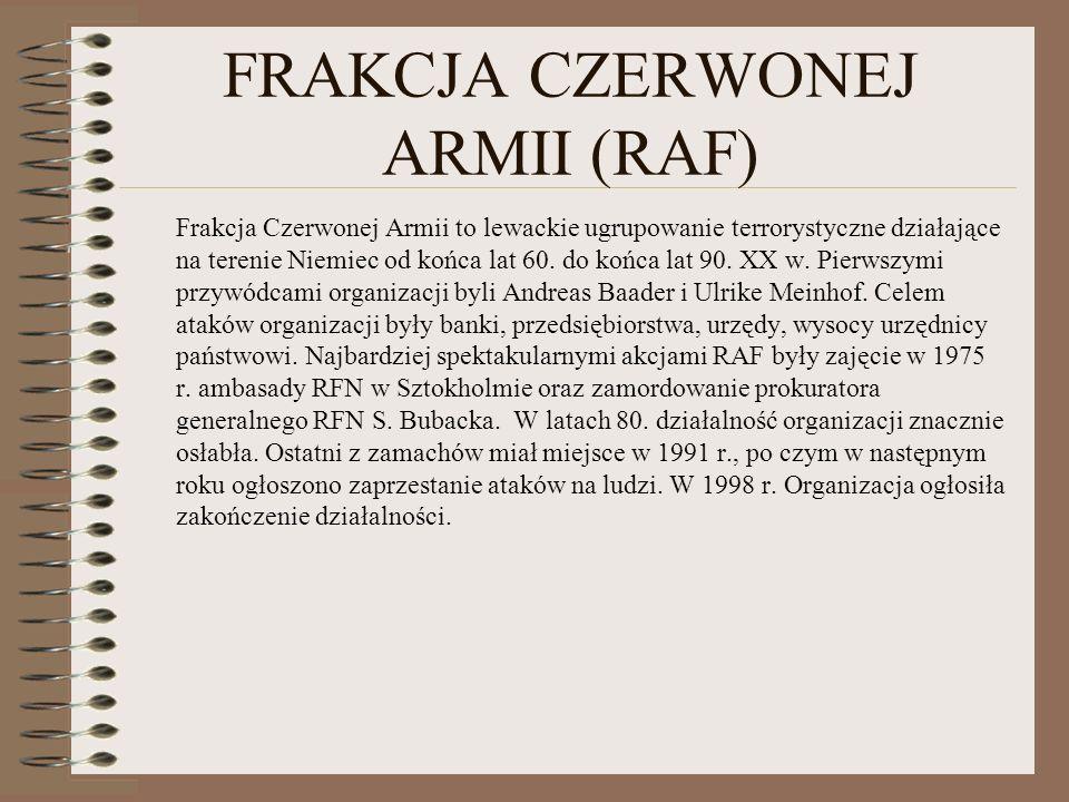 FRAKCJA CZERWONEJ ARMII (RAF) Frakcja Czerwonej Armii to lewackie ugrupowanie terrorystyczne działające na terenie Niemiec od końca lat 60. do końca l