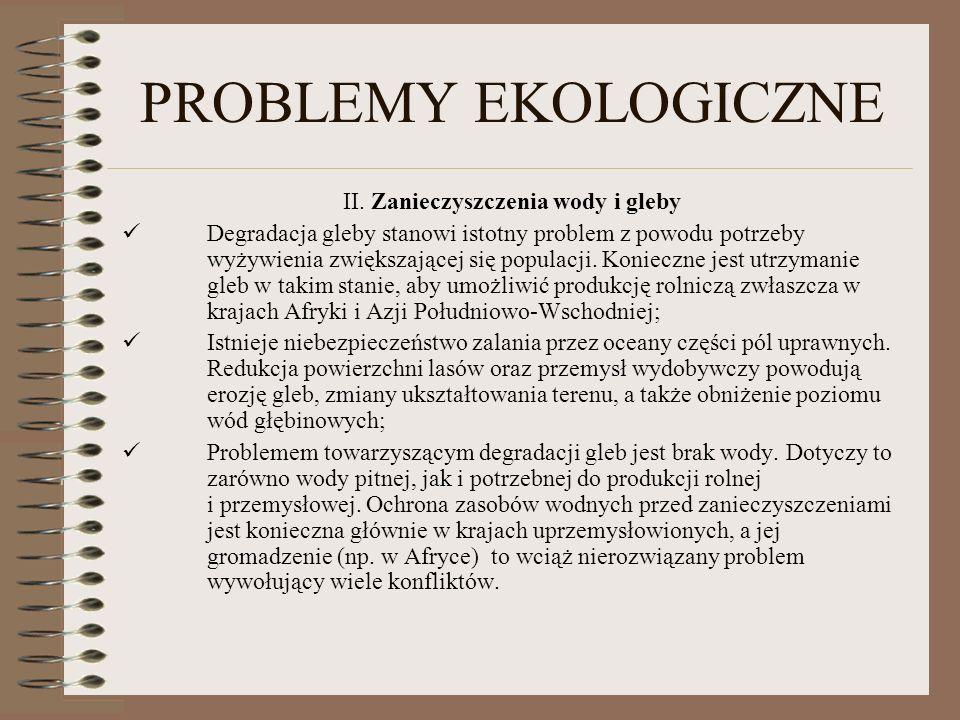 PROBLEMY EKOLOGICZNE II. Zanieczyszczenia wody i gleby Degradacja gleby stanowi istotny problem z powodu potrzeby wyżywienia zwiększającej się populac