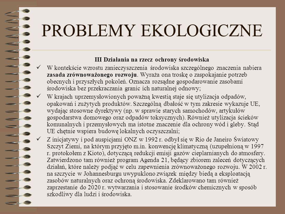 PROBLEMY EKOLOGICZNE III Działania na rzecz ochrony środowiska W kontekście wzrostu zanieczyszczenia środowiska szczególnego znaczenia nabiera zasada