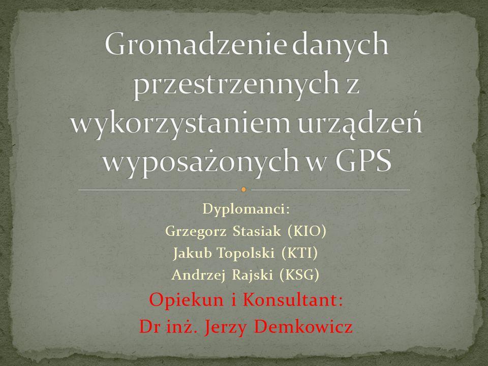 Dyplomanci: Grzegorz Stasiak (KIO) Jakub Topolski (KTI) Andrzej Rajski (KSG) Opiekun i Konsultant: Dr inż.