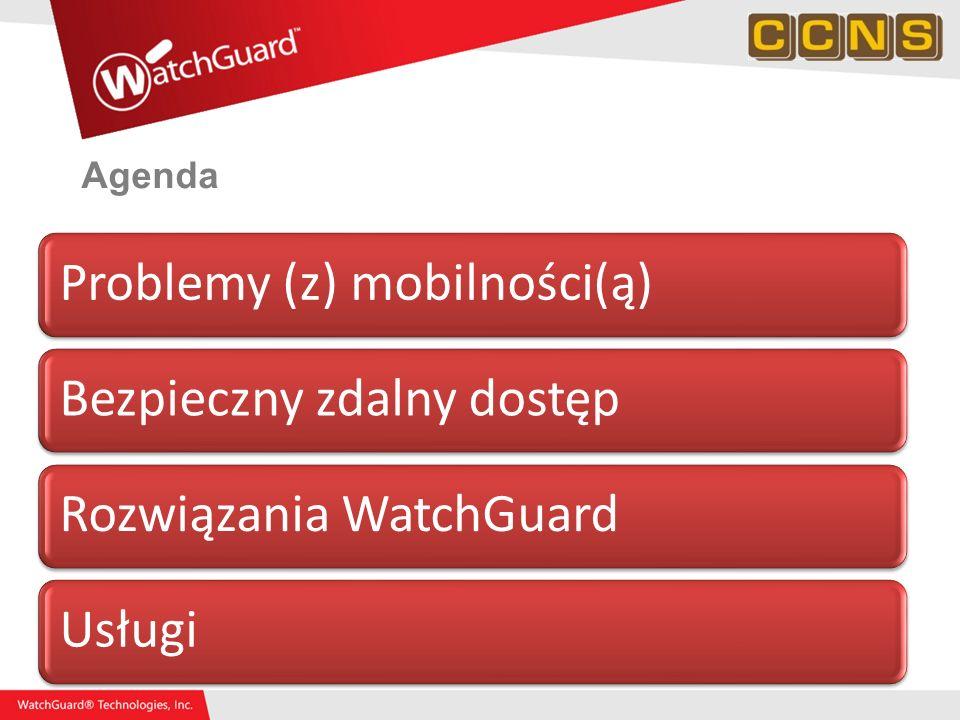 Agenda Problemy (z) mobilności(ą)Bezpieczny zdalny dostępRozwiązania WatchGuardUsługi