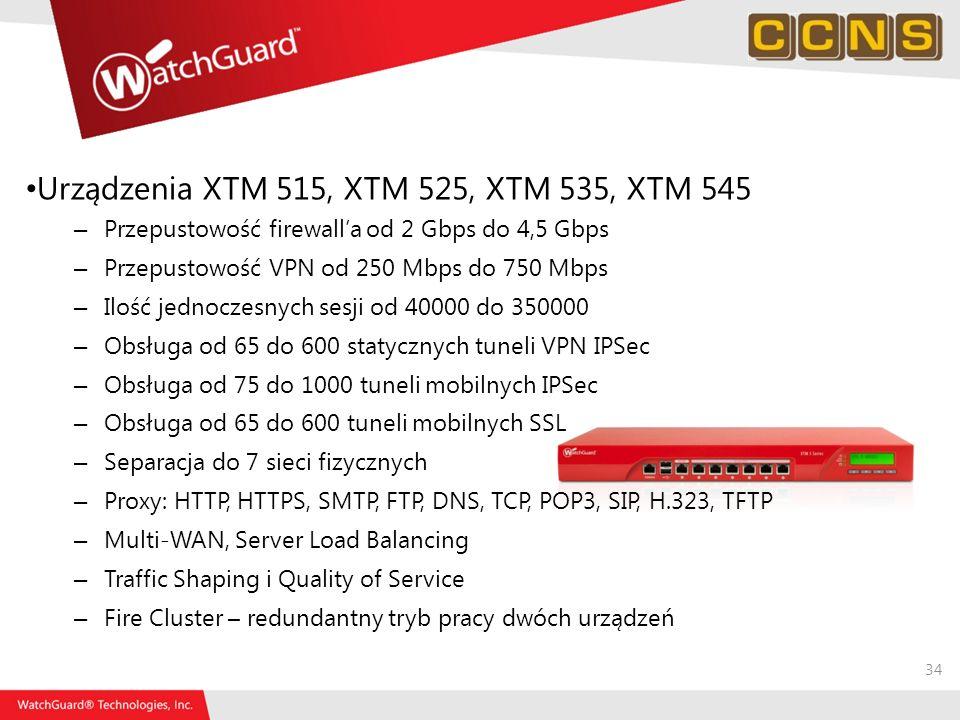 34 Urządzenia XTM 515, XTM 525, XTM 535, XTM 545 – Przepustowość firewalla od 2 Gbps do 4,5 Gbps – Przepustowość VPN od 250 Mbps do 750 Mbps – Ilość j