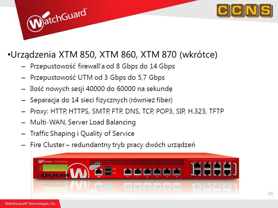 36 Urządzenia XTM 850, XTM 860, XTM 870 (wkrótce) – Przepustowość firewalla od 8 Gbps do 14 Gbps – Przepustowość UTM od 3 Gbps do 5,7 Gbps – Ilość now