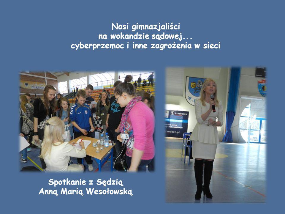 Nasi gimnazjaliści na wokandzie sądowej... cyberprzemoc i inne zagrożenia w sieci Spotkanie z Sędzią Anną Marią Wesołowską