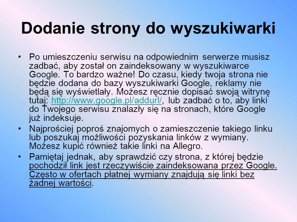 Dodanie strony do wyszukiwarki Po umieszczeniu serwisu na odpowiednim serwerze musisz zadbać, aby został on zaindeksowany w wyszukiwarce Google. To ba