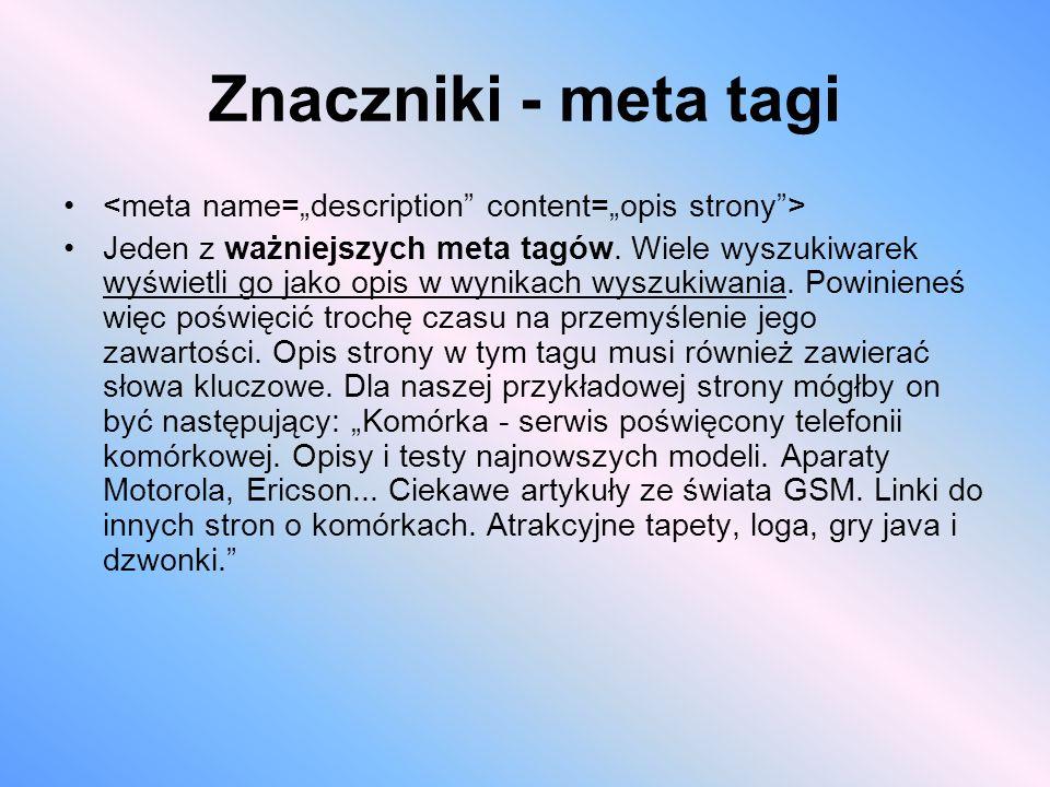 Znaczniki - meta tagi Jeden z ważniejszych meta tagów. Wiele wyszukiwarek wyświetli go jako opis w wynikach wyszukiwania. Powinieneś więc poświęcić tr