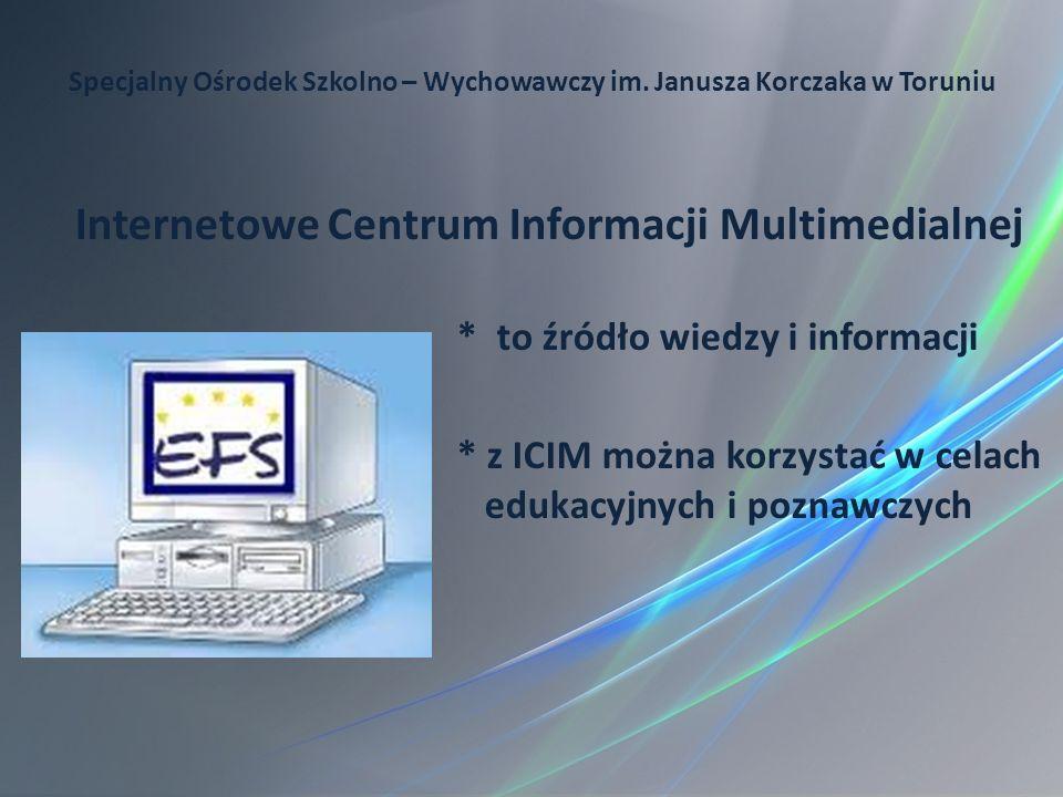 Internetowe Centrum Informacji Multimedialnej * to źródło wiedzy i informacji * z ICIM można korzystać w celach edukacyjnych i poznawczych Specjalny O