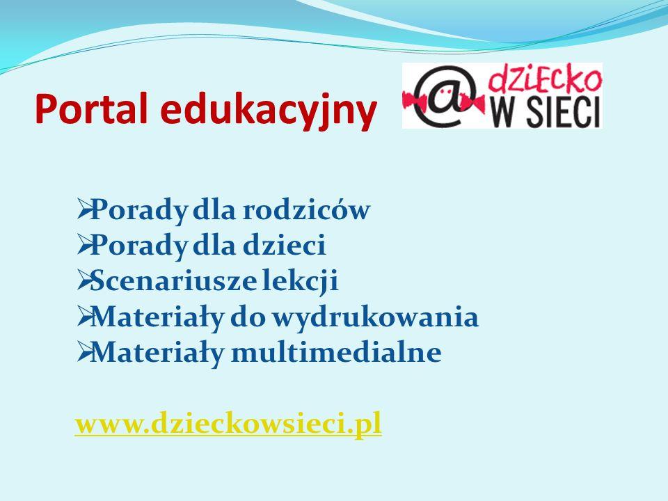 Portal edukacyjny Porady dla rodziców Porady dla dzieci Scenariusze lekcji Materiały do wydrukowania Materiały multimedialne www.dzieckowsieci.pl